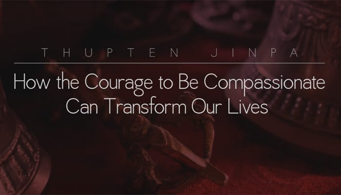 How the Courage to Be Compassionate Can Transform Our Lives with Thupten Jinpa, Ph.D.