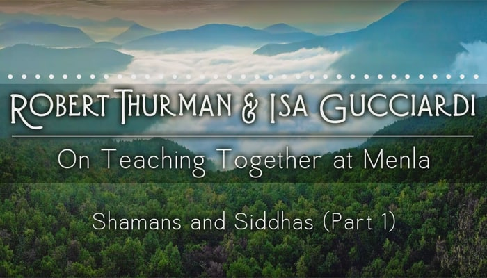 Shamans and Siddhas with Robert Thurman and Isa Gucciardi (Part 1)