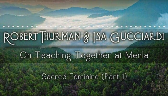Sacred Feminine with Robert Thurman & Isa Gucciardi (Part 1)