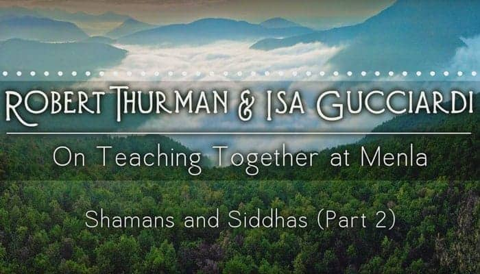 Shamans and Siddhas with Robert Thurman & Isa Gucciardi (Part 2)