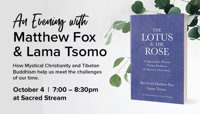 The Lotus & The Rose: An Evening with Matthew Fox and Lama Tsomo
