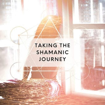 Taking the Shamanic Journey